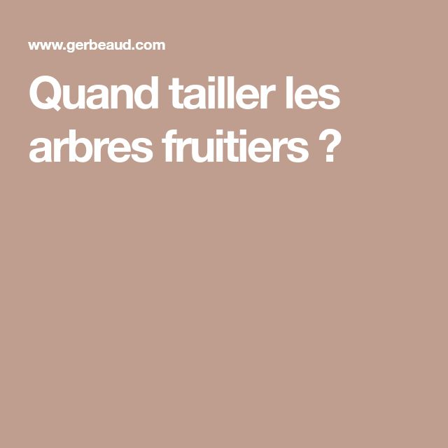 Quand tailler les arbres fruitiers ?
