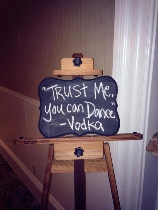 Include an inspirational quote from vodka on the dance floor. | 31 Impossibly Fun Wedding Ideas