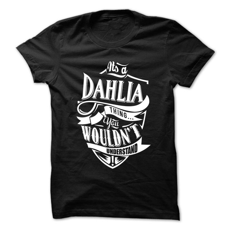 Its Dahlia thing you ᓂ wouldnt understand - Funny ჱ Name Shirt !!!If you are Dahlia or loves one. Then this shirt is for you. Cheers !!!TeeForDahlia Dahlia