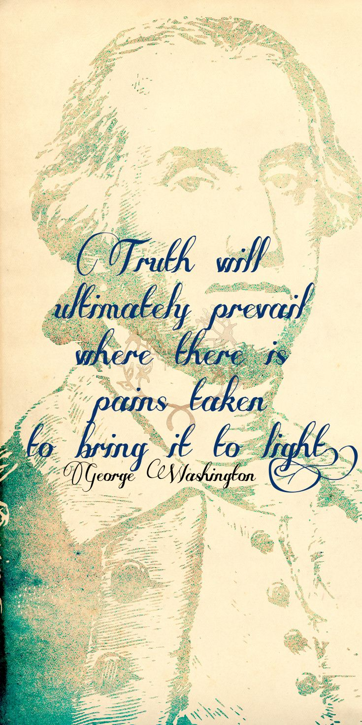 """""""Truth will ultimately prevail where there is pains taken to bring it to light."""" George Washington 4th of July bonus!"""