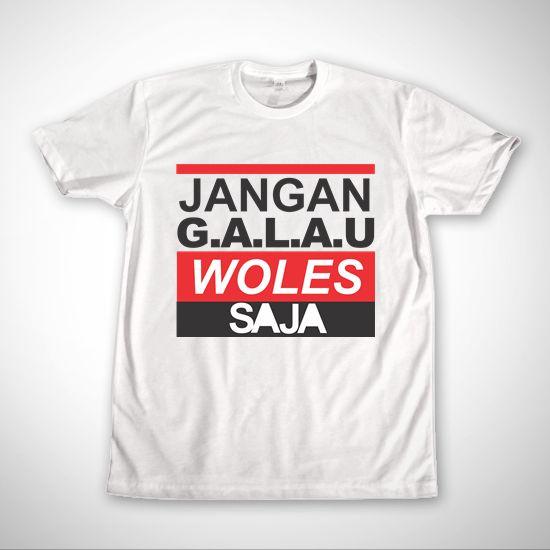 Jangan G.A.L.A.U Woles Saja by BATAS! t-shirt says