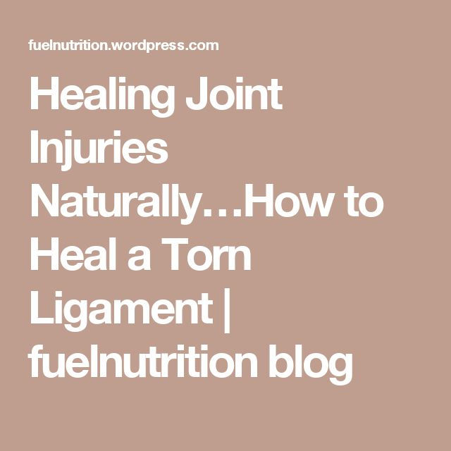 Healing Joint Injuries Naturally…How to Heal a Torn Ligament | fuelnutrition blog