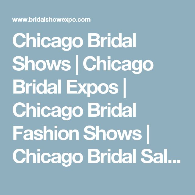 Chicago Bridal Shows | Chicago Bridal Expos | Chicago Bridal Fashion Shows | Chicago Bridal Salons Chicago Reception Sites dates and locations