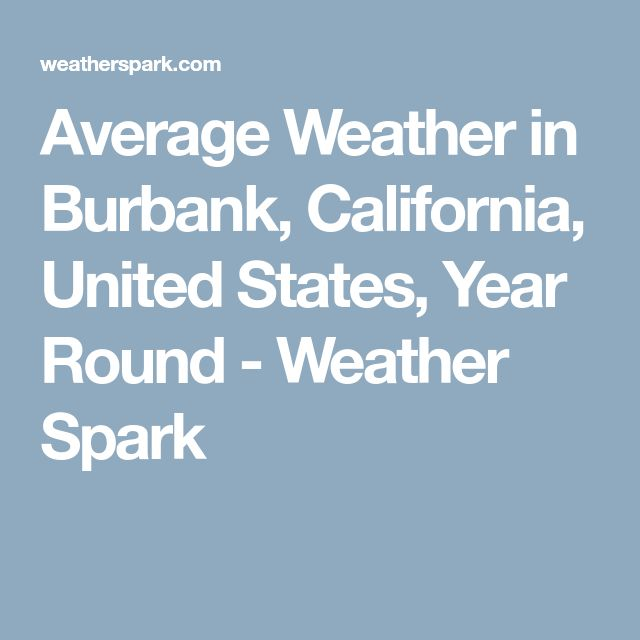Average Weather in Burbank, California, United States, Year Round - Weather Spark