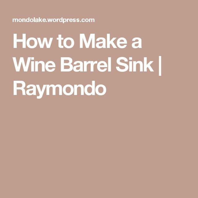 How to Make a Wine Barrel Sink | Raymondo