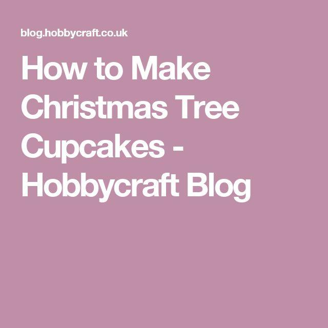How to Make Christmas Tree Cupcakes - Hobbycraft Blog