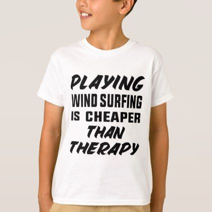 #Playing Wind Surfing  is Cheaper than therapy T-Shirt - #cool #kids #shirts #child #children #toddler #toddlers #kidsfashion