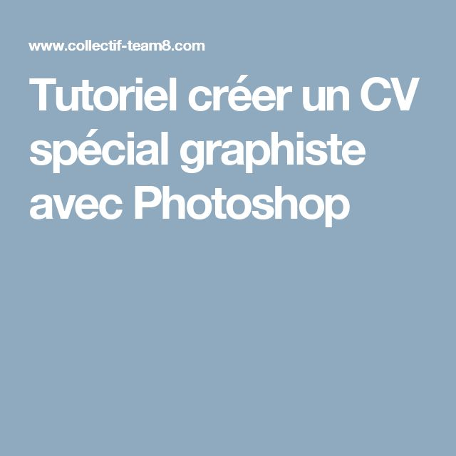 tutoriel cr u00e9er un cv sp u00e9cial graphiste avec photoshop
