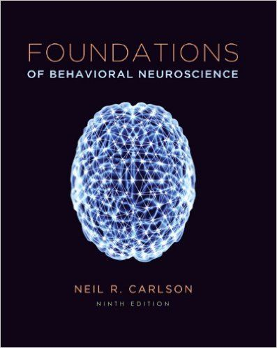 Foundations of Behavioral Neuroscience 9th Edition Pdf Download For Free - By Neil R Carlson Foundations of Behavioral Neuroscience
