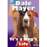 It's a Dog's Life (a romantic comedy with a canine sidekick) (Kindle Edition)By Dale Mayer