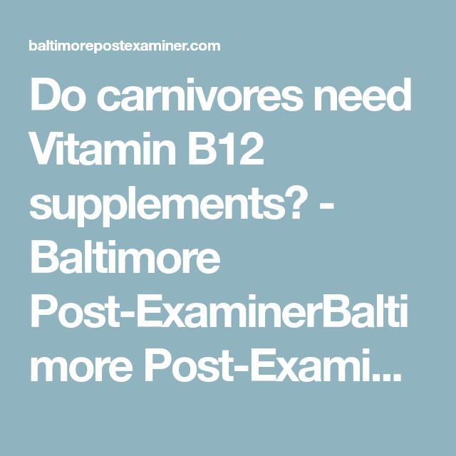 Do carnivores need Vitamin B12 supplements?   - Baltimore Post-ExaminerBaltimore Post-Examiner