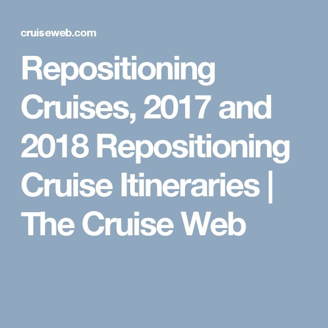 Repositioning Cruises, 2017 and 2018 Repositioning Cruise Itineraries | The Cruise Web