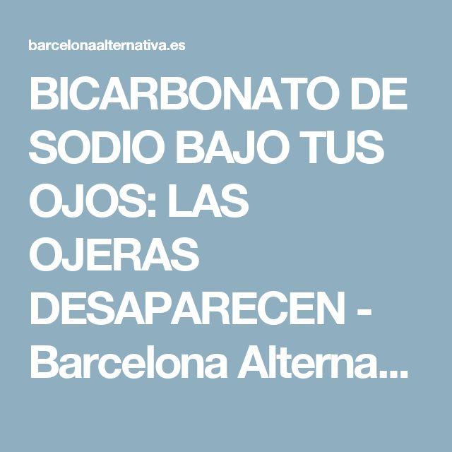 BICARBONATO DE SODIO BAJO TUS OJOS: LAS OJERAS DESAPARECEN - Barcelona Alternativa
