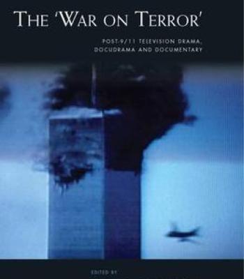 The 'War On Terror': Post-9/11 Television Drama Docudrama And Documentary PDF