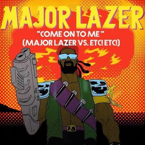Major Lazer - Come On To Me Feat. Sean Paul (Major Lazer Vs ETC!ETC)