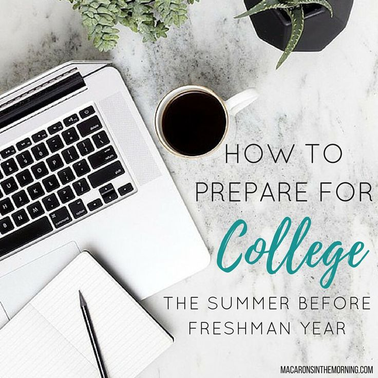 Preparing For College The Summer Before Freshman Year                                                                                                                                                                                 More