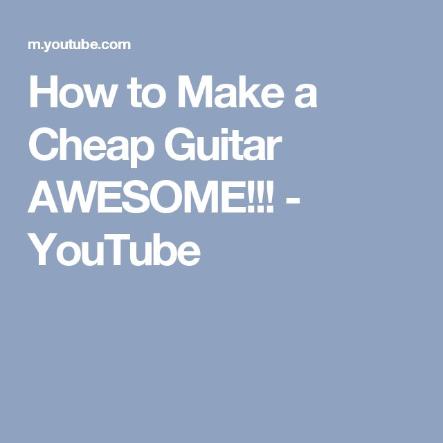 How to Make a Cheap Guitar AWESOME!!! - YouTube