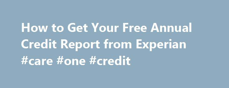 How to Get Your Free Annual Credit Report from Experian #care #one #credit http://credit.remmont.com/how-to-get-your-free-annual-credit-report-from-experian-care-one-credit/  #credit report canada free # How to Get Your Free Annual Credit Report from Experian Under federal law you are Read More...The post How to Get Your Free Annual Credit Report from Experian #care #one #credit appeared first on Credit.