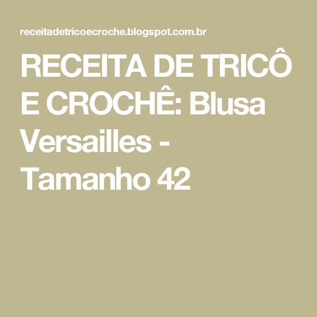 RECEITA DE TRICÔ E CROCHÊ: Blusa Versailles - Tamanho 42