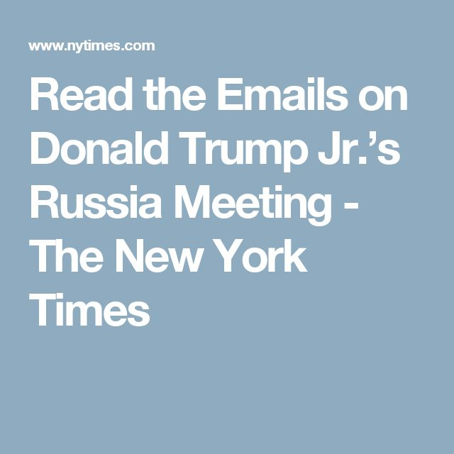 Read the Emails on Donald Trump Jr.'s Russia Meeting - The New York Times