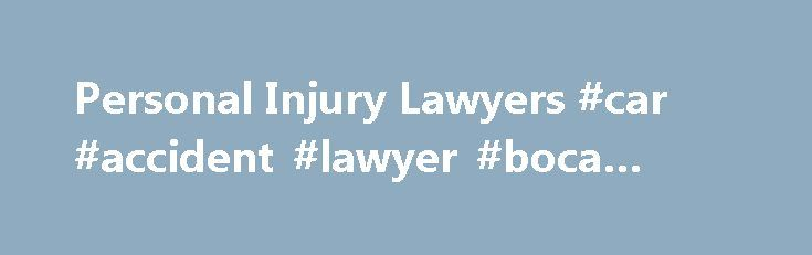 Personal Injury Lawyers #car #accident #lawyer #boca #raton http://ohio.remmont.com/personal-injury-lawyers-car-accident-lawyer-boca-raton/  # The submission of this form does not create an attorney/client relationship; and the information may not be attorney/client privileged or confidential. HURT? YOU NEED A CARING INJURY ATTORNEY Our Firm Proudly Represents West Palm Beach & Jupiter Among the many law firms that pursue personal injury claims, the Law Offices of David M. Piccolo, P.A…