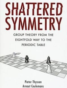 Shattered symmetry: group theory from the eightfold way to the periodic table free download by Ceulemans Arnout; Thyssen Pieter ISBN: 9780190611392 with BooksBob. Fast and free eBooks download.  The post Shattered symmetry: group theory from the eightfold way to the periodic table Free Download appeared first on Booksbob.com.