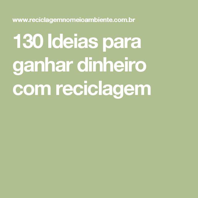 130 Ideias para ganhar dinheiro com reciclagem