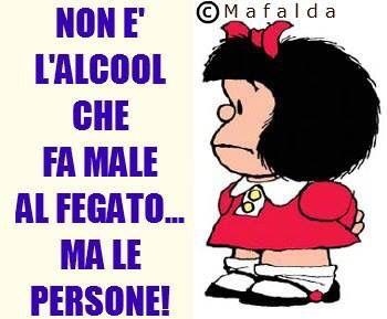 Mafalda - non è l'alcool ...