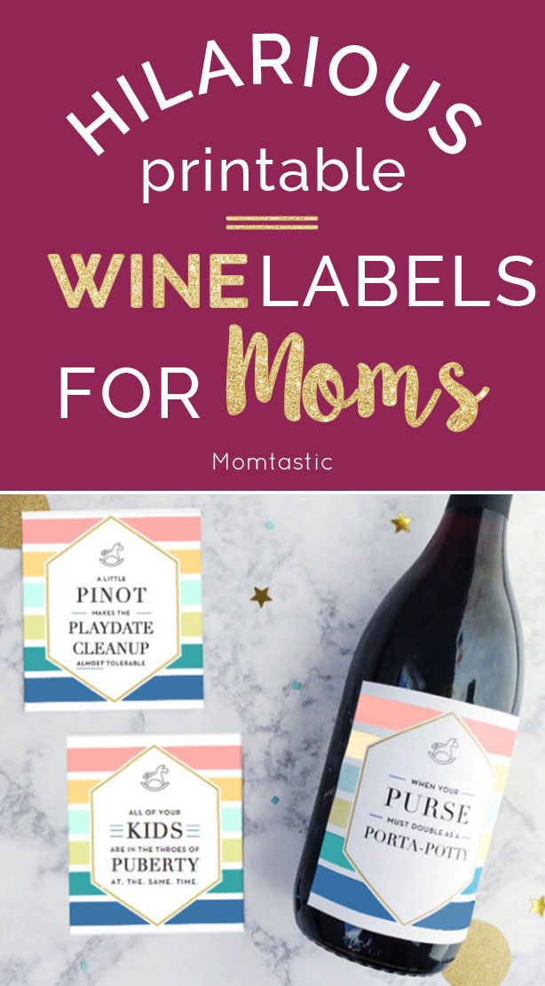 Printable Hilarious Wine Labels for Moms - Slap one of these on a gift bottle of wine for your fave mom friend. I've decided to come up with the perfect wine labels for moms: from the new mom to the toddler mom to the school-aged kid mom. And yes, all of them are printable!