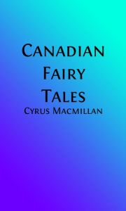 Canadian Fairy Tales (Illustrated)