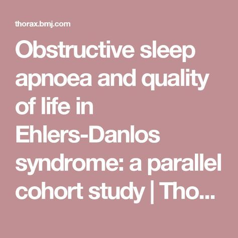 Obstructive sleep apnoea and quality of life in Ehlers-Danlos syndrome: a parallel cohort study | Thorax