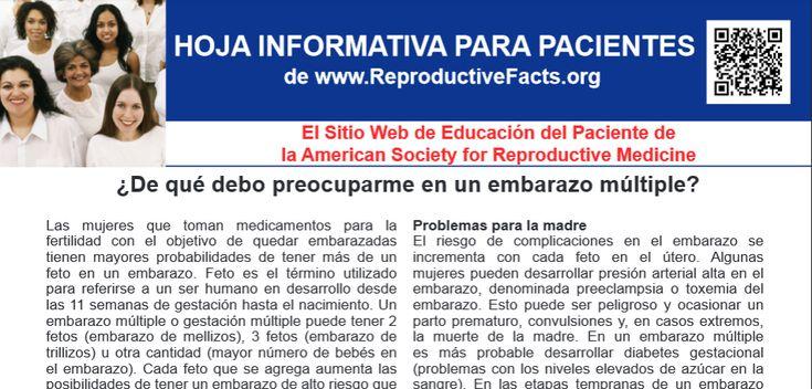 ¿De qué debo preocuparme en un embarazo múltiple? Las mujeres que toman medicamentos para la fertilidad con el objetivo de quedar embarazadas tienen mayores probabilidades de tener más de un feto en un embarazo. Feto es el término utilizado para referirse a un ser humano en desarrollo desde las 11 semanas de gestación hasta el nacimiento. http://reproductivefacts.org/De_que_debo_preocuparme_en_un_embarazo_multiple/