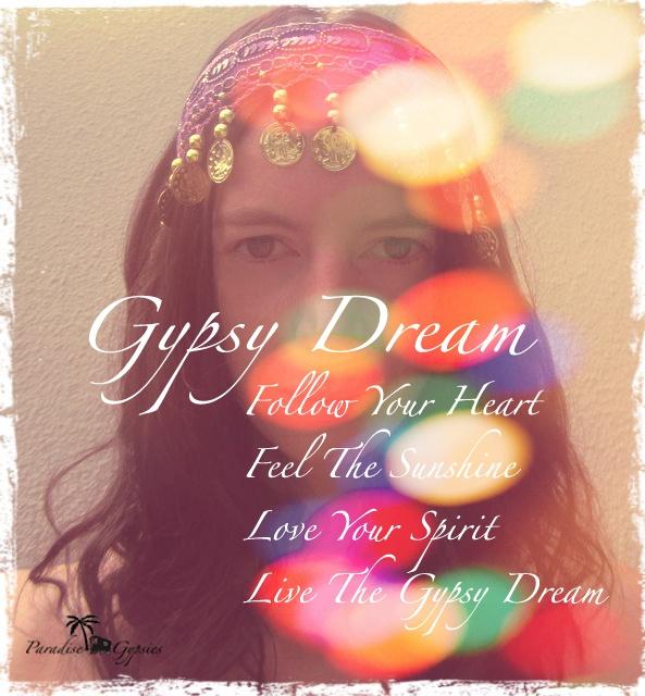 Paradise Gypsies - Gypsy Dream...Follow Your Heart, Feel The Sunshine, Love Your Spirit, Live The Gypsy Dream