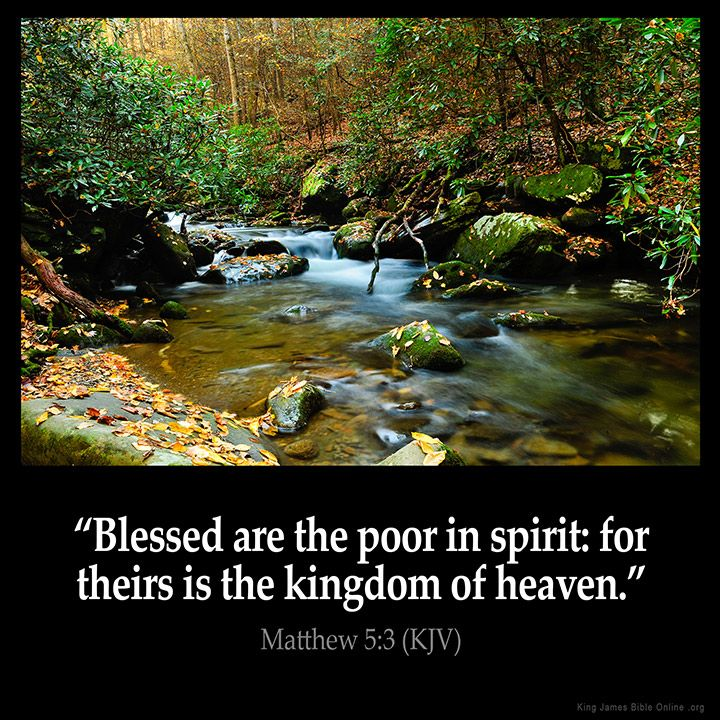 Matthew 5:3  Blessed are the poor in spirit: for theirs is the kingdom of heaven.  Matthew 5:3 (KJV)  from King James Version Bible (KJV Bible) http://ift.tt/1QmRy4C  Filed under: Bible Verse Pic Tagged: Bible Bible Verse Bible Verse Image Bible Verse Pic Bible Verse Picture Daily Bible Verse Image King James Bible King James Version KJV KJV Bible KJV Bible Verse Matthew 5:3 Pic Picture Verse         #KingJamesVersion #KingJamesBible #KJVBible #KJV #Bible #BibleVerse #BibleVerseImage…