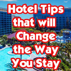 Hotel Tips - Tips for both long and short hotel stays