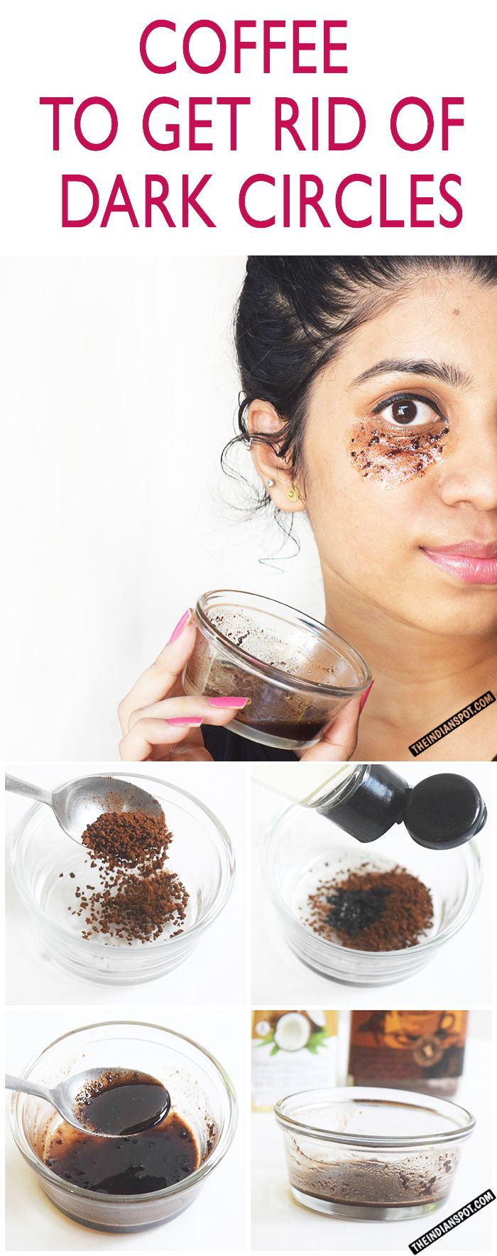 2 tbsp of coffee beans + 2tbsp of coconut oil. Apply under eyes. Masage 3-4 min.
