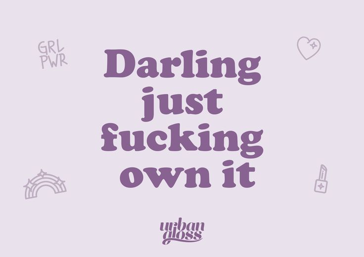 Darling, just fucking own it! Äg din stil och join the Urban Gloss squad!