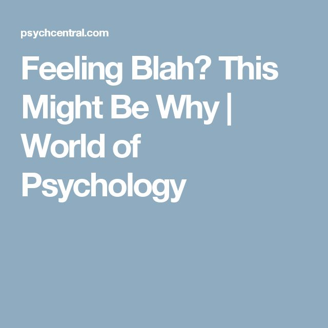 Feeling Blah? This Might Be Why | World of Psychology