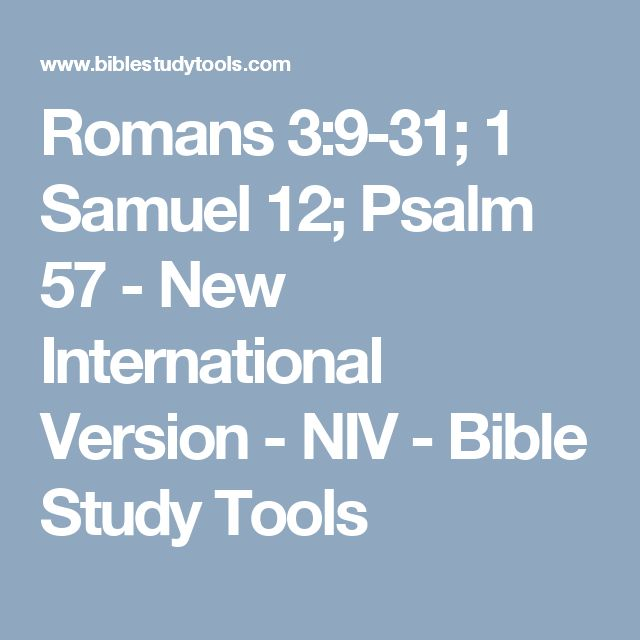 Romans 3:9-31; 1 Samuel 12; Psalm 57 - New International Version - NIV - Bible Study Tools