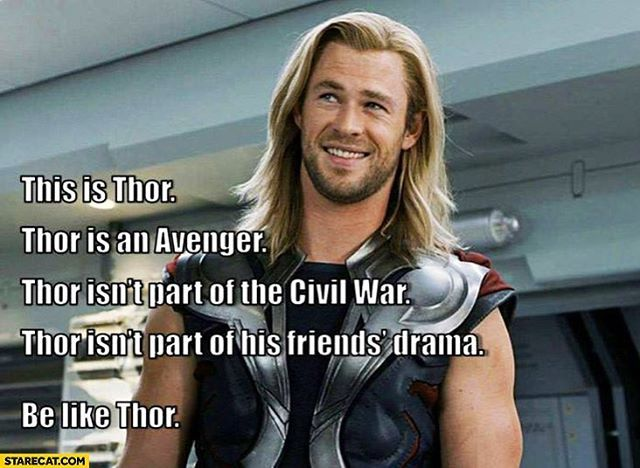 Be like Thor cuz Thor knows what's up