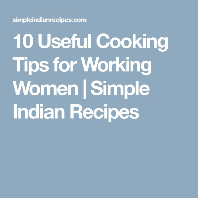 10 Useful Cooking Tips for Working Women | Simple Indian Recipes