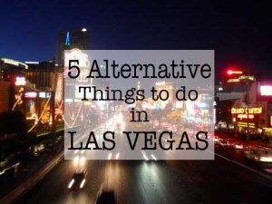 5 Alternative Things to do in Las Vegas if you don't like partying or gambling!