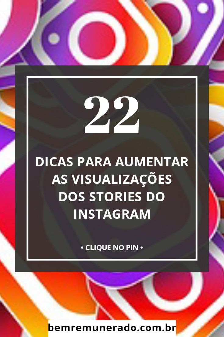 Stories Do Instagram 22 Dicas Para Aumentar As Visualizacoes