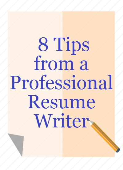 top 8 tips from a professional resume writer - Examples Of Professional Resumes