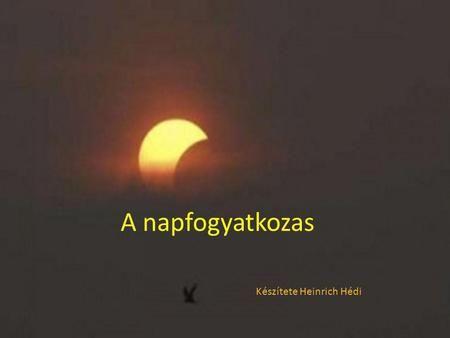 A napfogyatkozas Készítete Heinrich Hédi.>