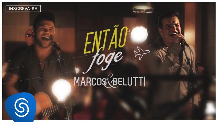 Marcos & Belutti - Então Foge (Clipe Oficial)