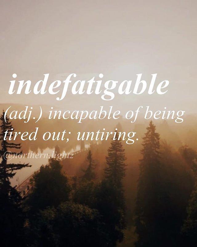 Indefatigable... ~~In-di-fat-i-guh-buh-l