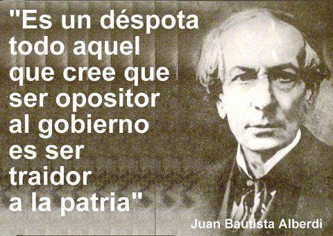 Patria, Despotismo, Traicion, Oposicion, Juan Bautista Alberdi