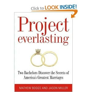 Project Everlasting: Two Bachelors Discover the Secrets of America's Greatest Marriages by Matthew Boggs and Jason Miller