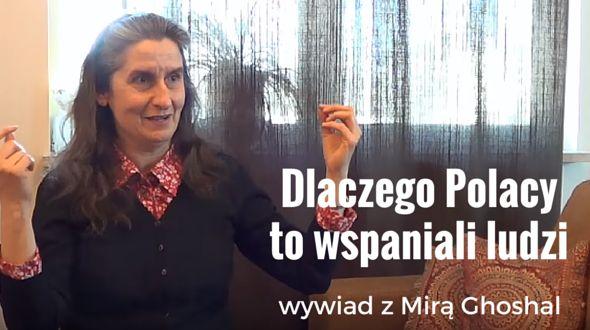 Dlaczego Polacy to wspaniali ludzie? Oto odpowiedź Pani Miry Ghoshal: http://bloggingnetworkonline.com/Polska/dlaczego-polacy-to-wspaniali-ludzi-wywiad-z-mira-ghoshal/